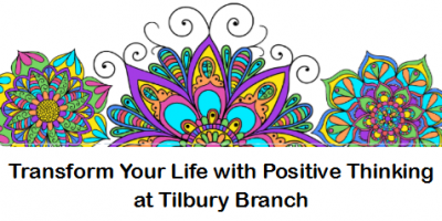 Transform Your Life with Positive Thinking at Tilbury Branch, CKPL